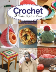Crochet : 13 Funky Projects to Crochet, Paperback Book