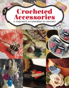 Crocheted Accessories : 11 Exquisite Accessories to Crochet, Paperback Book