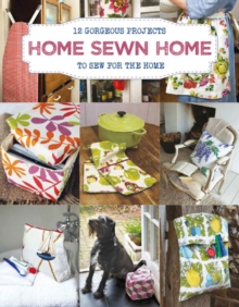 Home Sewn Home : 12 Gorgeous Projects to Sew for the Home, Paperback Book