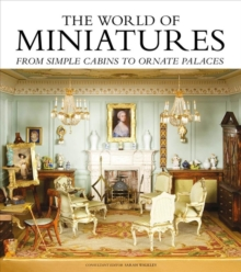 The World of Miniatures : From Simple Cabins to Ornate Palaces, Hardback Book