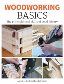 Woodworking Basics : The Principles and Skills of Good Joinery, Paperback / softback Book