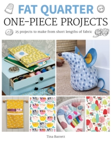 Fat Quarter: One-Piece Projects : 25 Projects to Make from Short Lengths of Fabric, Paperback / softback Book
