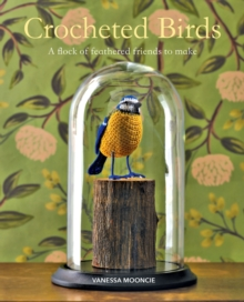 Crocheted Birds : A Flock of Feathered Friends to Make, Paperback / softback Book
