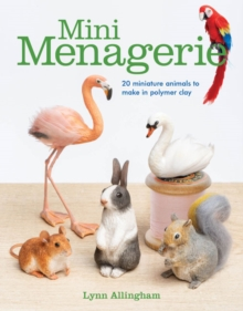 Mini Menagerie : 20 Miniature Animals to Make in Polymer Clay, Paperback / softback Book