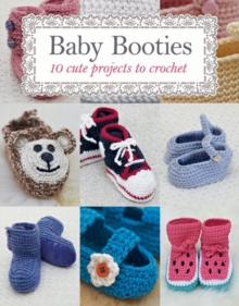 Baby Booties : 10 Cute Projects to Crochet, Paperback / softback Book