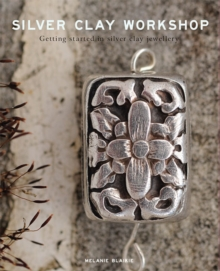 Silver Clay Workshop : Getting Started in Silver Clay Jewellery, Paperback / softback Book