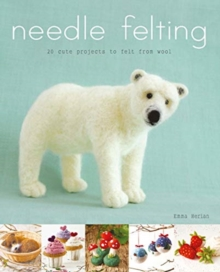Needle Felting : 20 Cute Projects to Felt From Wool, Paperback / softback Book