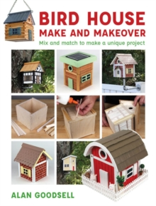 Bird House Make and Makeover : Mix and Match to Make a Unique Project, Paperback / softback Book