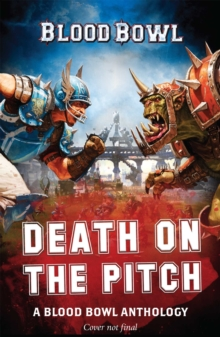 Death on the Pitch - A Blood Bowl Anthology : A Blood Bowl Anthology, Paperback / softback Book
