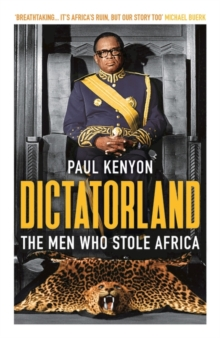 Dictatorland : The Men Who Stole Africa, Paperback / softback Book