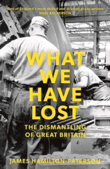 What We Have Lost : The Dismantling of Great Britain, EPUB eBook