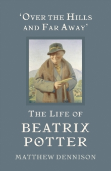 Over the Hills and Far Away : The Life of Beatrix Potter, Hardback Book