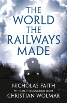 The World the Railways Made, Paperback / softback Book