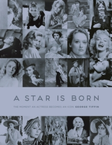 A Star is Born : The Moment an Actress becomes an Icon, Hardback Book