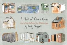 A Hut of One's Own : How to Make the Most of Your Allotment Shed, Hardback Book