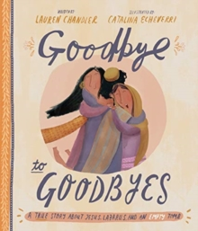 Goodbye to Goodbyes : A True Story about Jesus, Lazarus, and an Empty Tomb, Hardback Book