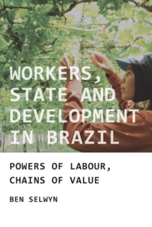Workers, State and Development in Brazil : Powers of Labour, Chains of Value, Paperback Book