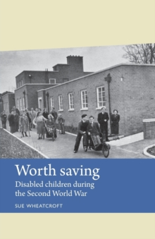 Worth Saving : Disabled Children During the Second World War, Paperback Book