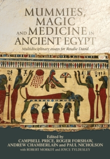 Mummies, Magic and Medicine in Ancient Egypt : Multidisciplinary Essays for Rosalie David, Paperback Book