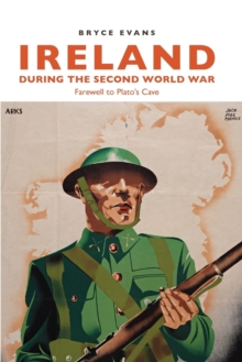 Ireland During the Second World War : Farewell to Plato's Cave, Paperback Book