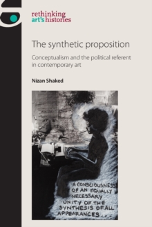 The Synthetic Proposition : Conceptualism and the Political Referent in Contemporary Art, Paperback Book