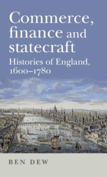 Commerce, Finance and Statecraft : Histories of England, 1600-1780, Hardback Book