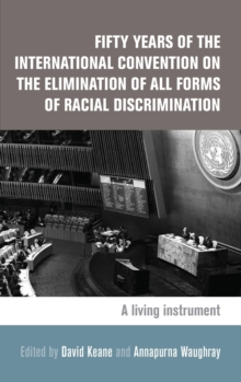 Fifty Years of the International Convention on the Elimination of All Forms of Racial Discrimination : A Living Instrument, Hardback Book