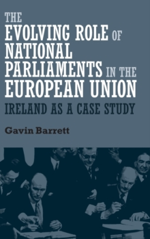The Evolving Role of National Parliaments in the European Union : Ireland as a Case Study, Hardback Book
