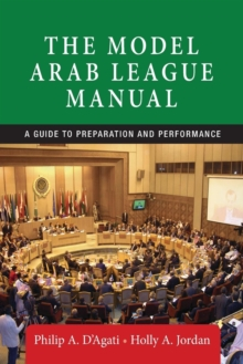 The Model Arab League Manual : A Guide to Preparation and Performance, Paperback Book