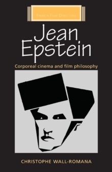 Jean Epstein : Corporeal Cinema and Film Philosophy, Paperback / softback Book