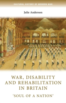 War, Disability and Rehabilitation in Britain : 'soul of a Nation', Paperback Book