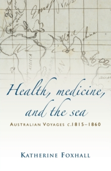 Health, Medicine, and the Sea : Australian Voyages, <I>C</I>.1815-60, Paperback Book