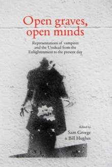 Open Graves, Open Minds : Representations of Vampires and the Undead from the Enlightenment to the Present Day, Paperback Book