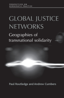 Global Justice Networks : Geographies of Transnational Solidarity, Paperback Book