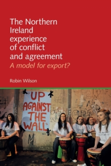 The Northern Ireland Experience of Conflict and Agreement : A Model for Export?, Paperback Book