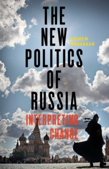 The New Politics of Russia : Interpreting Change, Paperback Book
