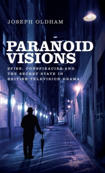 Paranoid Visions : Spies, Conspiracies and the Secret State in British Television Drama, Hardback Book