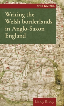 Writing the Welsh Borderlands in Anglo-Saxon England, Hardback Book