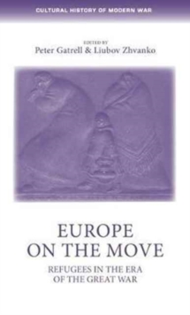 Europe on the Move : Refugees in the Era of the Great War, Hardback Book