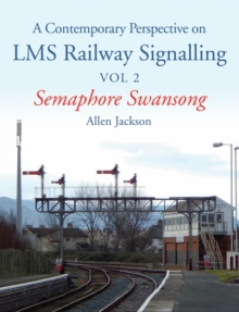 Contemporary Perspective on LMS Railway Signalling Vol 2 : Semaphore Swansong, Paperback / softback Book