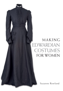 Making Edwardian Costumes for Women, Paperback Book