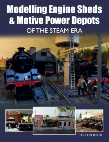 Modelling Engine Sheds and Motive Power Depots of the Steam Era, Paperback / softback Book