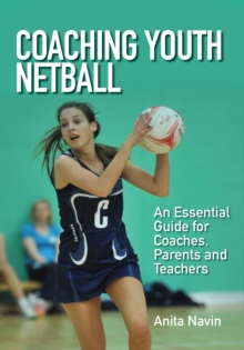 Coaching Youth Netball : An Essential Guide for Coaches, Parents and Teachers, Paperback Book