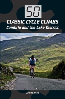 50 Classic Cycle Climbs: Cumbria and the Lake District, Paperback / softback Book
