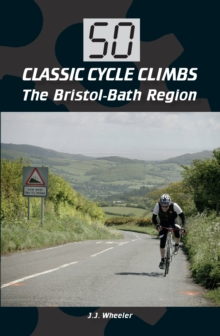 50 Classic Cycle Climbs: The Bristol-Bath Region, Paperback / softback Book