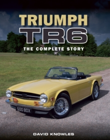 Triumph TR6 : The Complete Story, Hardback Book
