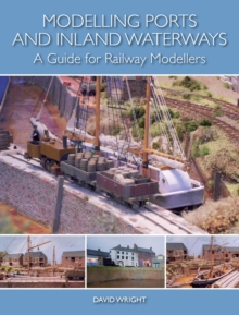 Modelling Ports and Inland Waterways : A Guide for Railway Modellers, Paperback / softback Book
