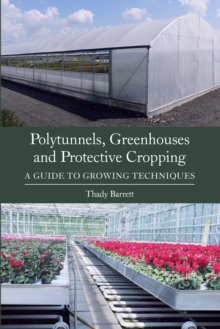 Polytunnels, Greenhouses and Protective Cropping : A Guide to Growing Techniques, Paperback / softback Book