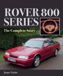 Rover 800 Series : The Complete Story, Hardback Book