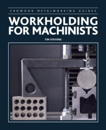 Workholding for Machinists, Hardback Book
